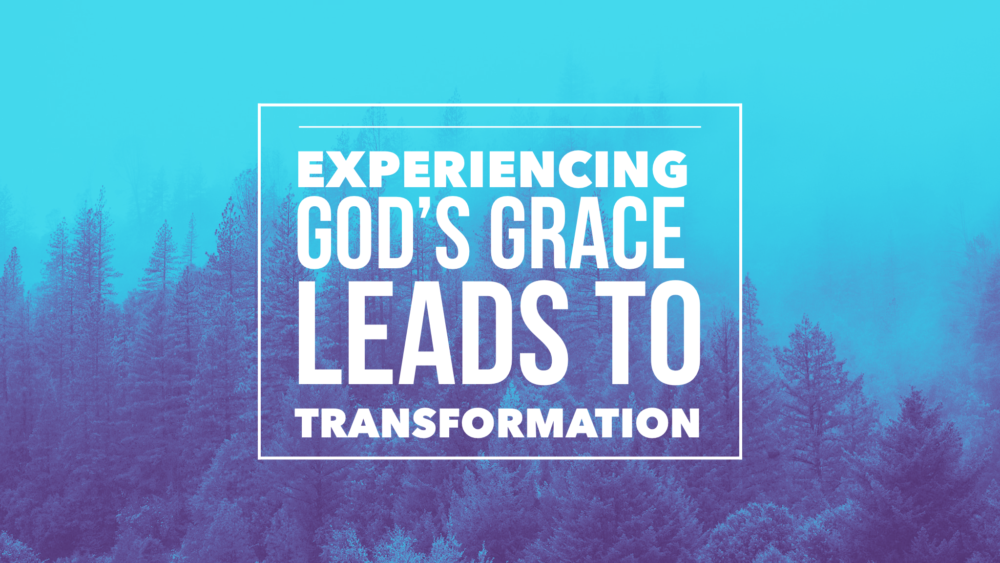 Experiencing God's Grace Leads to Transformation